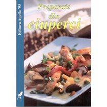 Preparate din ciuperci - Editura Aquilla