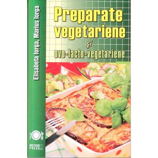 Preparate vegetariene si ovo-lacto-vegetariene - Editura Meteor