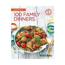 100 family dinners - Women's Weekly - AWW