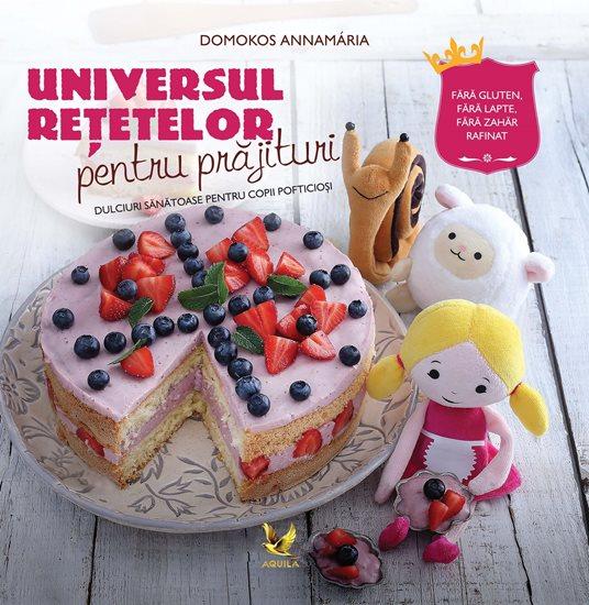 Universul retetelor pentru prajituri - Editura Aquila